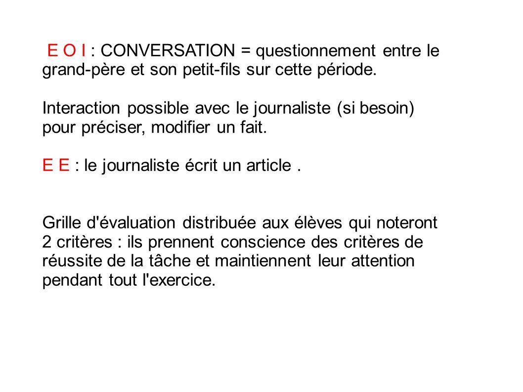 E O I : CONVERSATION = questionnement entre le grand-père et son petit-fils sur cette période.
