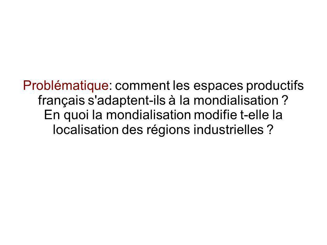 Problématique: comment les espaces productifs français s adaptent-ils à la mondialisation