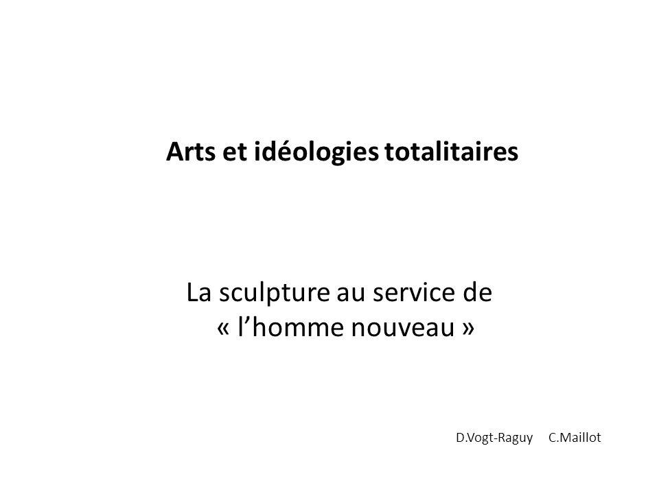 Arts et idéologies totalitaires La sculpture au service de « l'homme nouveau » D.Vogt-Raguy C.Maillot