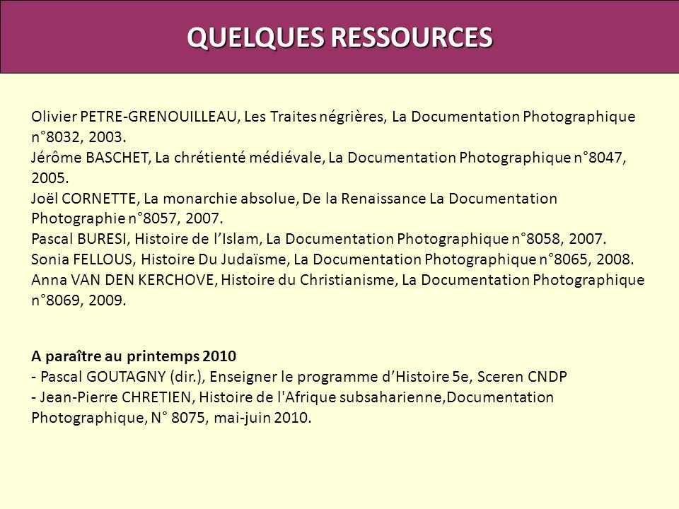 QUELQUES RESSOURCES Olivier PETRE-GRENOUILLEAU, Les Traites négrières, La Documentation Photographique n°8032, 2003.