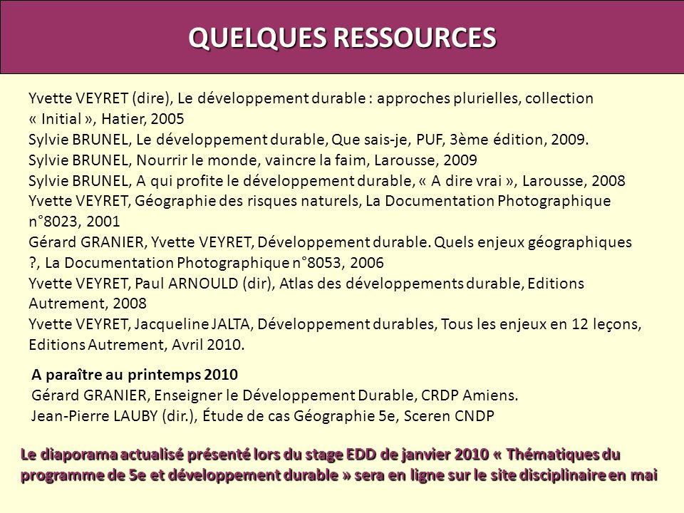 QUELQUES RESSOURCES Yvette VEYRET (dire), Le développement durable : approches plurielles, collection « Initial », Hatier, 2005.