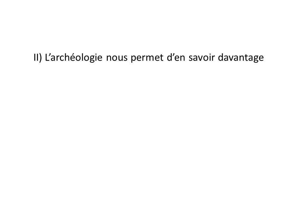II) L'archéologie nous permet d'en savoir davantage