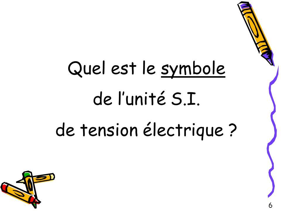 Quel est le symbole de l'unité S.I. de tension électrique 6