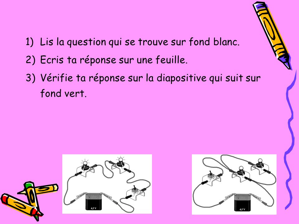 1) Lis la question qui se trouve sur fond blanc.