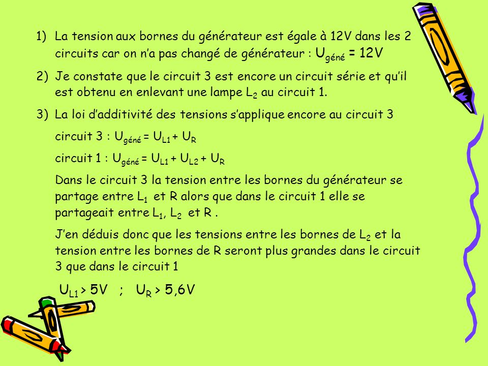 La tension aux bornes du générateur est égale à 12V dans les 2 circuits car on n'a pas changé de générateur : Ugéné = 12V