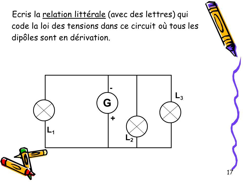 Ecris la relation littérale (avec des lettres) qui code la loi des tensions dans ce circuit où tous les dipôles sont en dérivation.