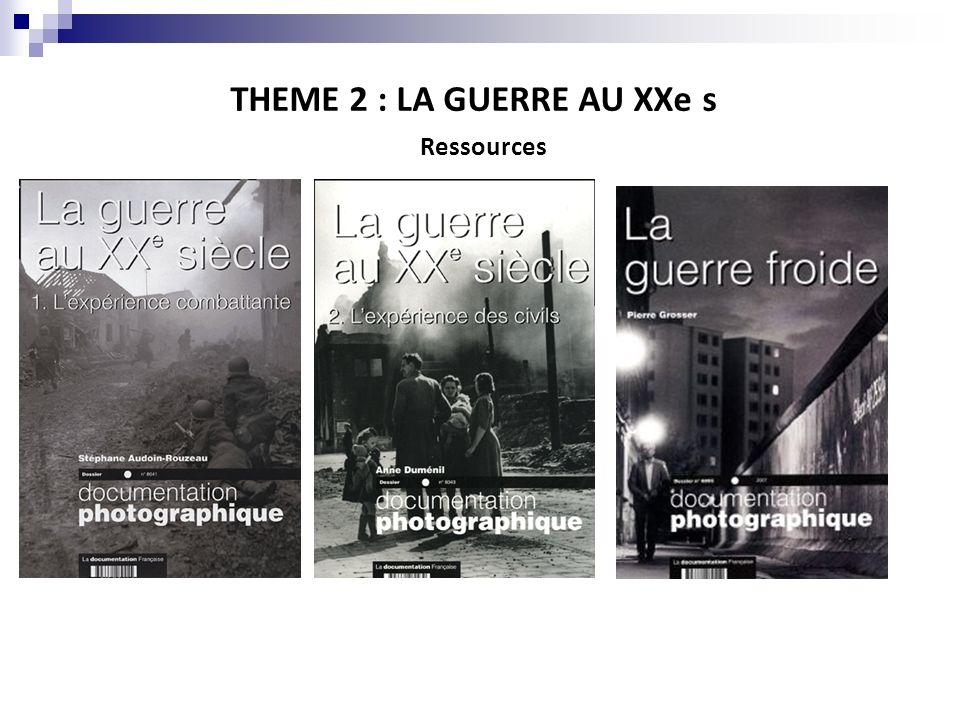 THEME 2 : LA GUERRE AU XXe s