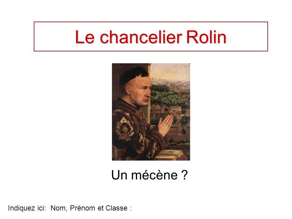 Le chancelier Rolin Un mécène Indiquez ici: Nom, Prénom et Classe :