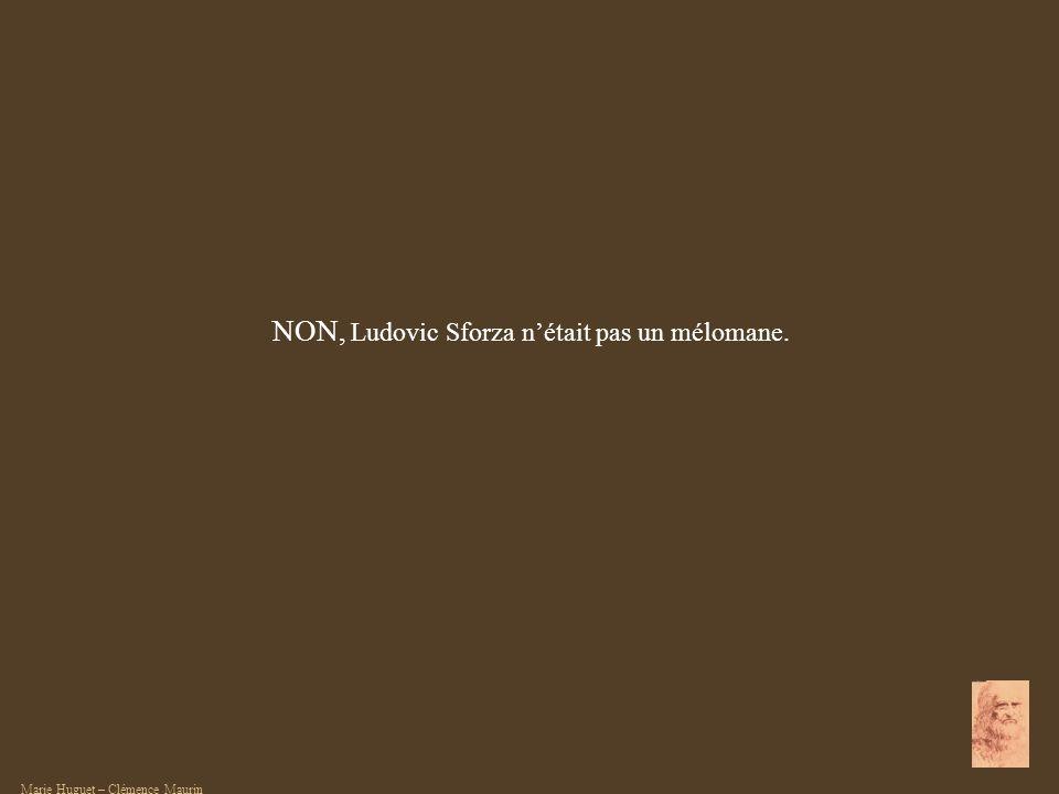 NON, Ludovic Sforza n'était pas un mélomane.