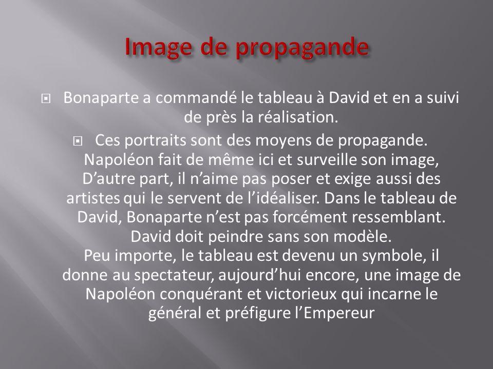 Image de propagande Bonaparte a commandé le tableau à David et en a suivi de près la réalisation.