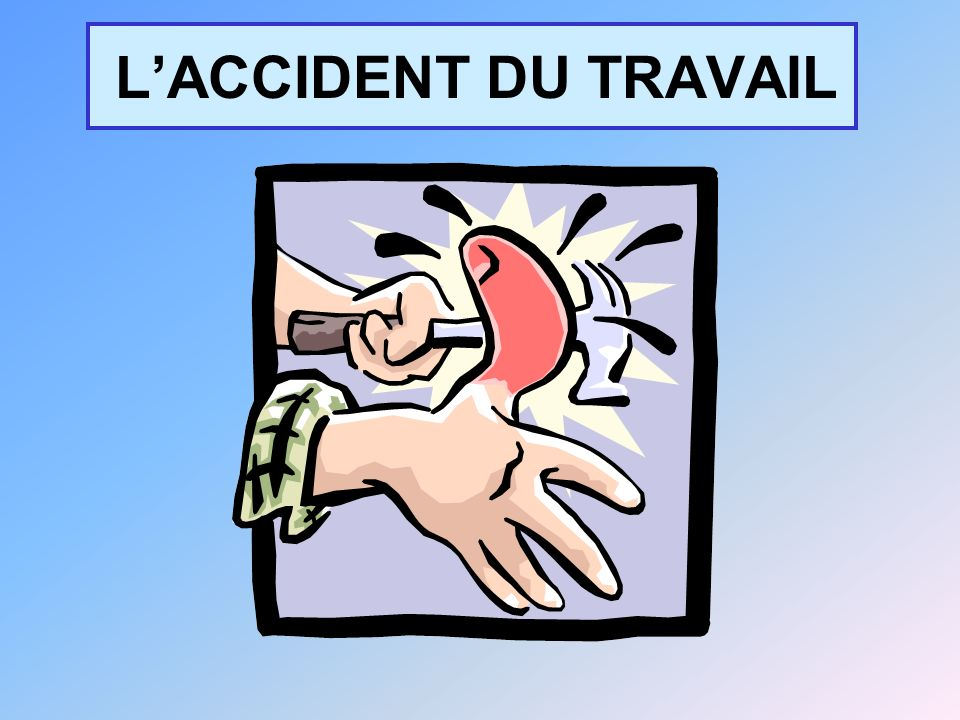 L'ACCIDENT DU TRAVAIL