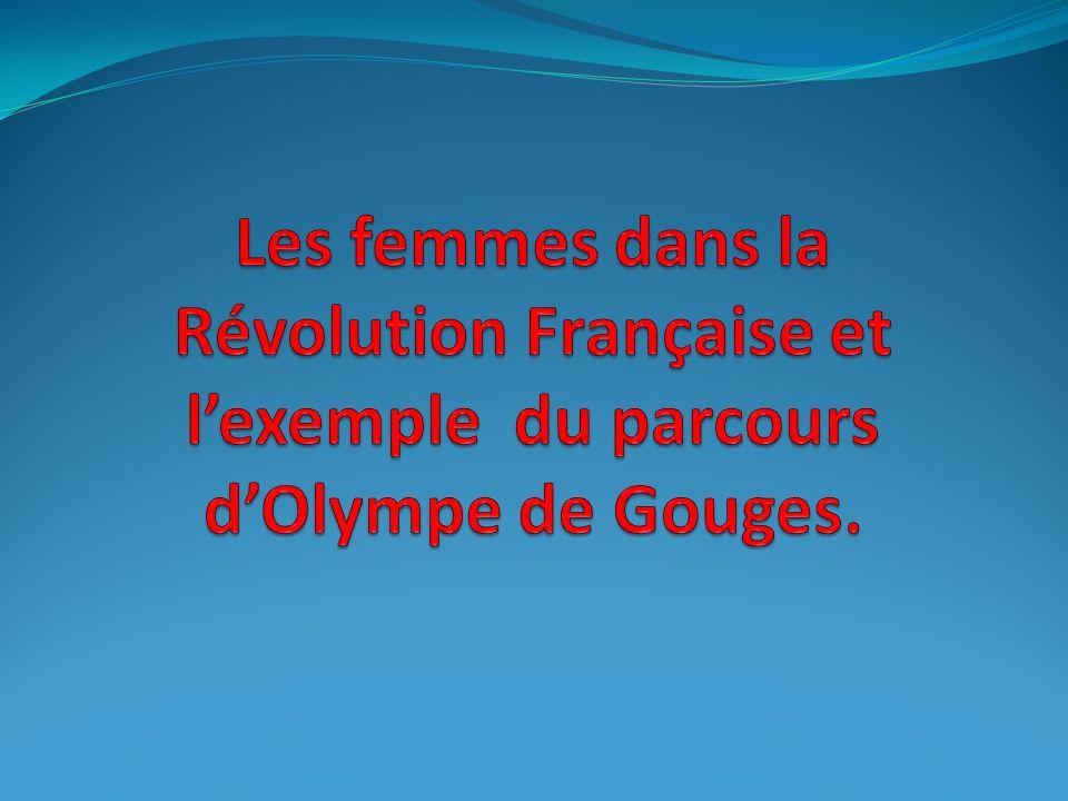 Les femmes dans la Révolution Française et l'exemple du parcours d'Olympe de Gouges.