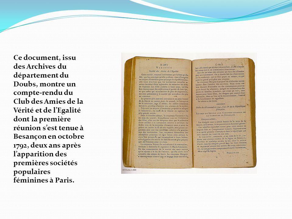 Ce document, issu des Archives du département du Doubs, montre un compte-rendu du Club des Amies de la Vérité et de l'Egalité dont la première réunion s'est tenue à Besançon en octobre 1792, deux ans après l'apparition des premières sociétés populaires féminines à Paris.