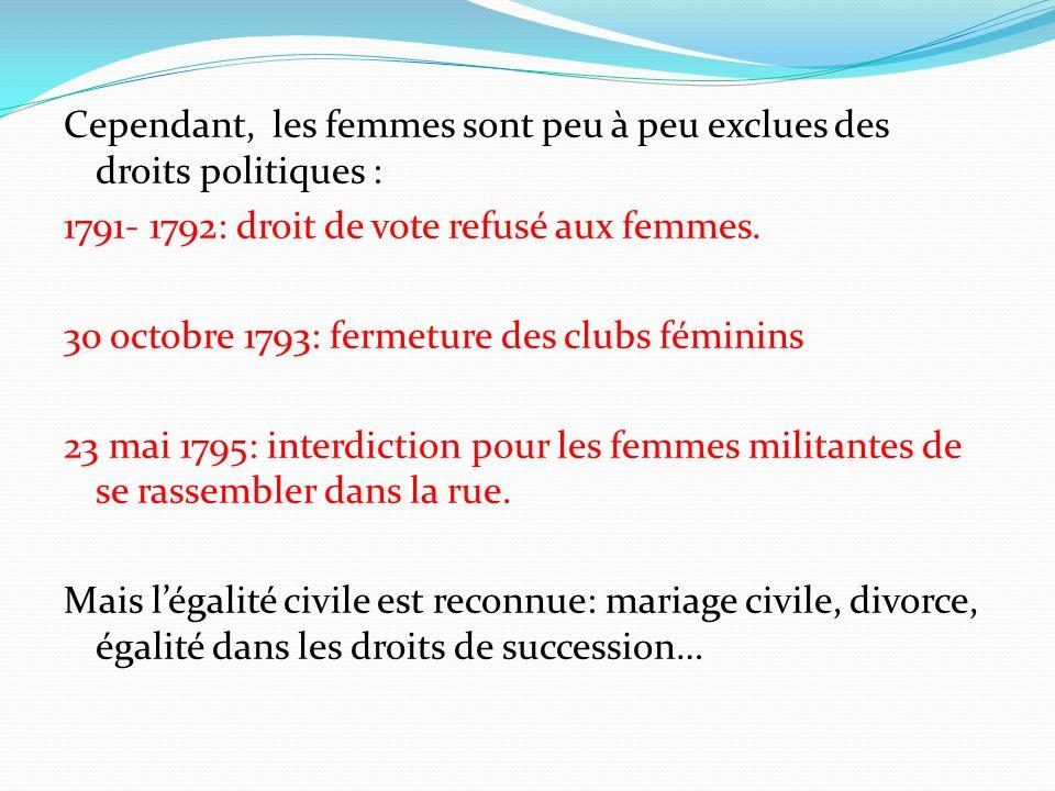 Cependant, les femmes sont peu à peu exclues des droits politiques : 1791- 1792: droit de vote refusé aux femmes.