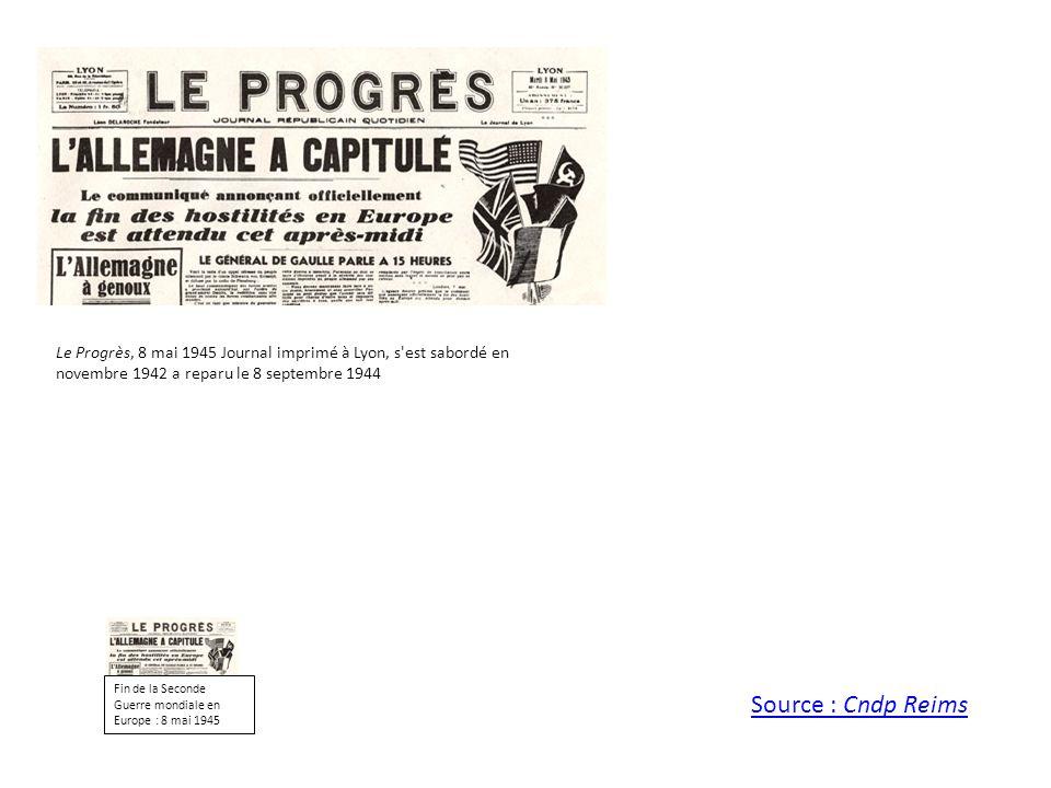 Le Progrès, 8 mai 1945 Journal imprimé à Lyon, s est sabordé en novembre 1942 a reparu le 8 septembre 1944