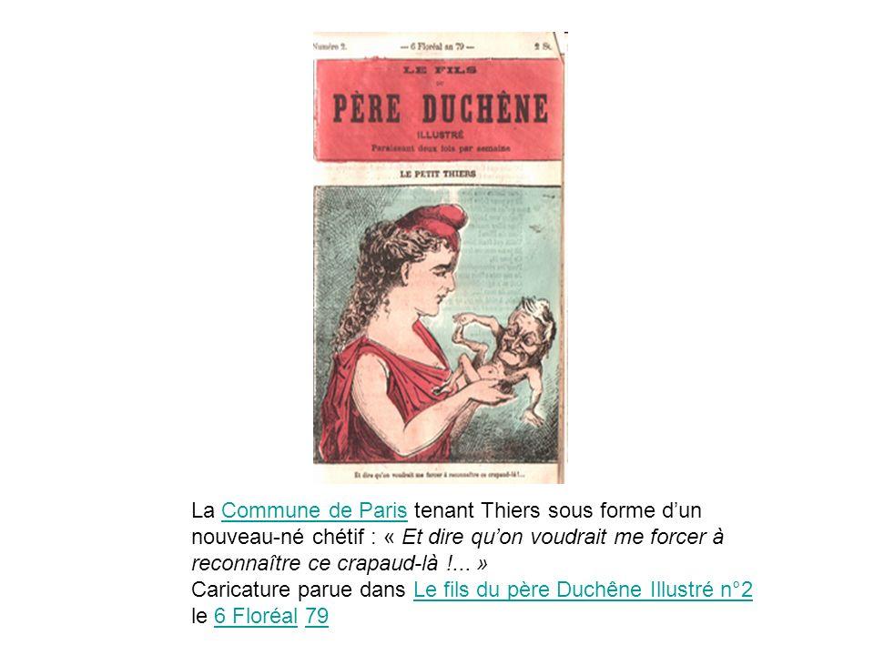 La Commune de Paris tenant Thiers sous forme d'un nouveau-né chétif : « Et dire qu'on voudrait me forcer à reconnaître ce crapaud-là !... » Caricature parue dans Le fils du père Duchêne Illustré n°2 le 6 Floréal 79