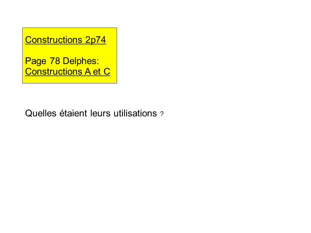 Constructions 2p74 Page 78 Delphes: Constructions A et C Quelles étaient leurs utilisations