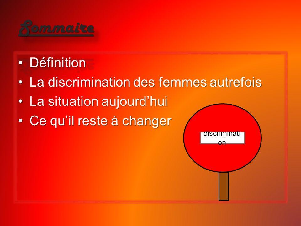 Sommaire Définition La discrimination des femmes autrefois