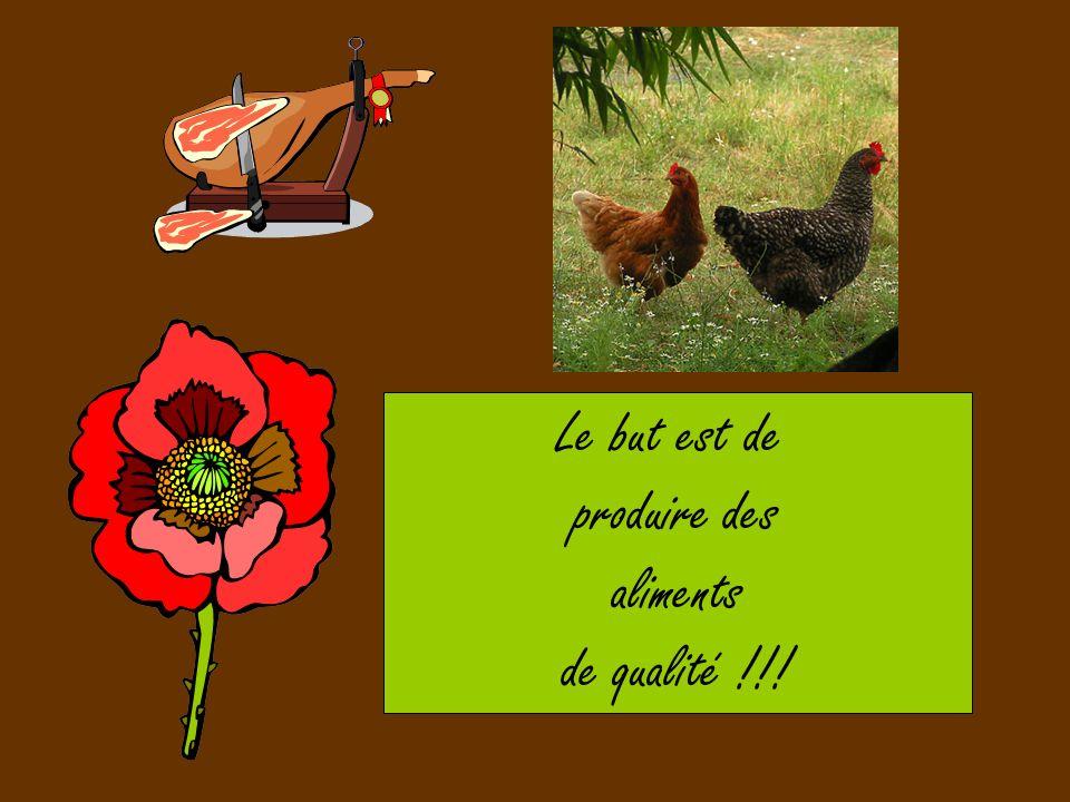 Le but est de produire des aliments de qualité !!!