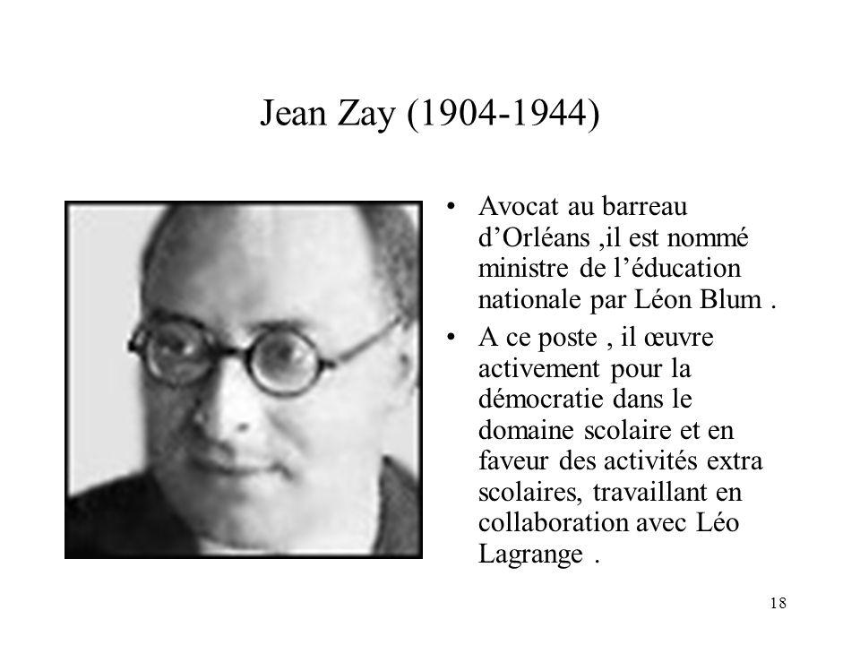 Jean Zay (1904-1944) Avocat au barreau d'Orléans ,il est nommé ministre de l'éducation nationale par Léon Blum .