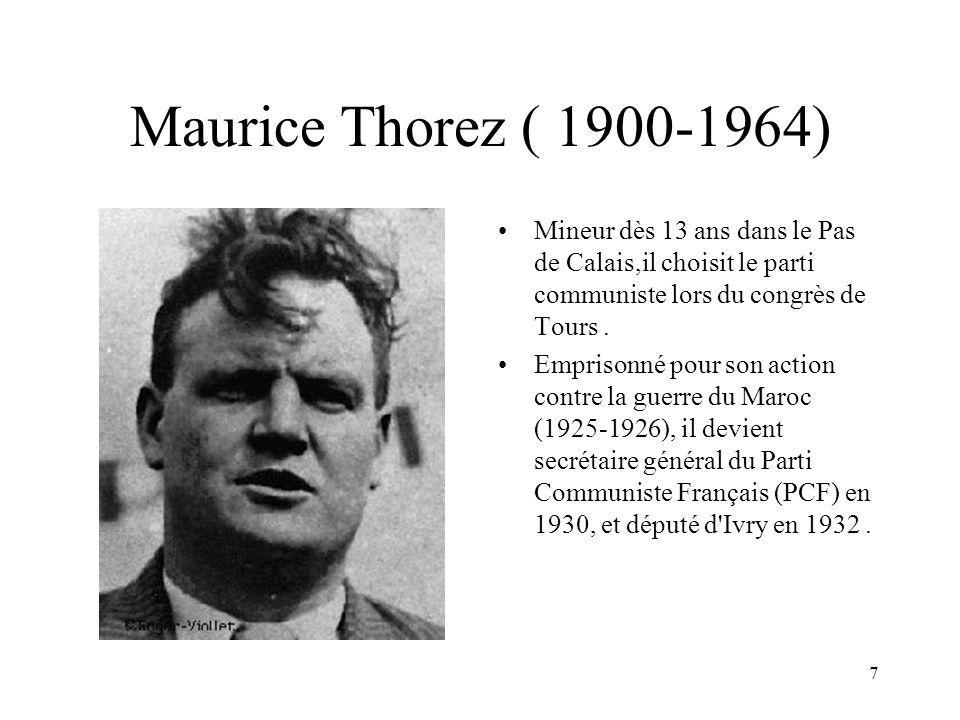 Maurice Thorez ( 1900-1964) Mineur dès 13 ans dans le Pas de Calais,il choisit le parti communiste lors du congrès de Tours .
