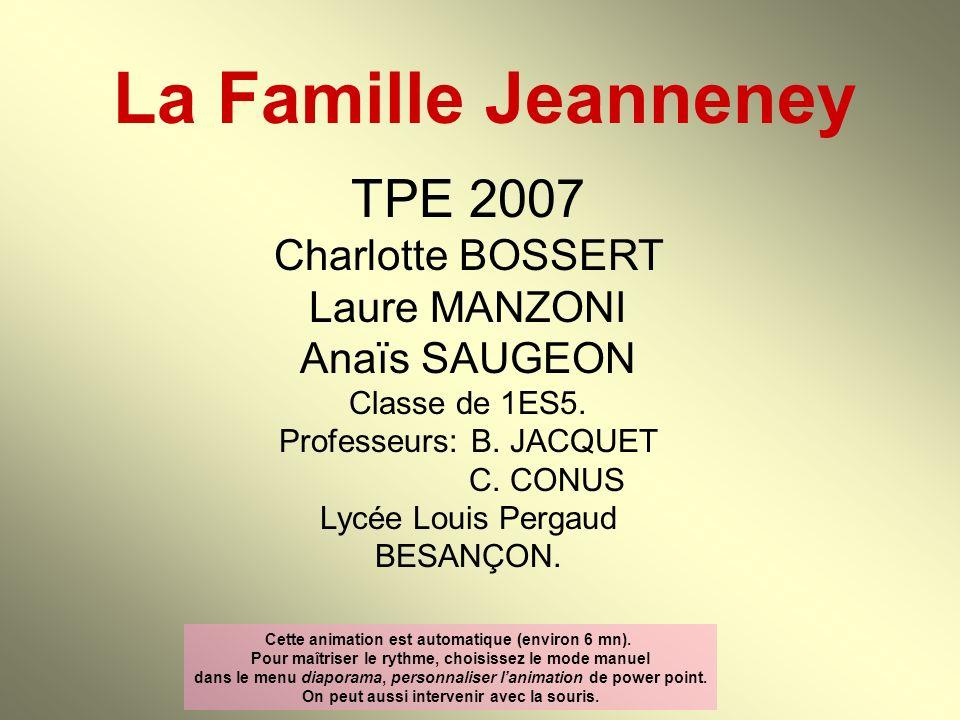 La Famille Jeanneney TPE 2007 Charlotte BOSSERT Laure MANZONI Anaïs SAUGEON. Classe de 1ES5. Professeurs: B. JACQUET.