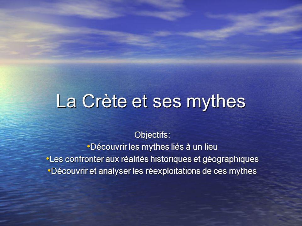 La Crète et ses mythes Objectifs: Découvrir les mythes liés à un lieu