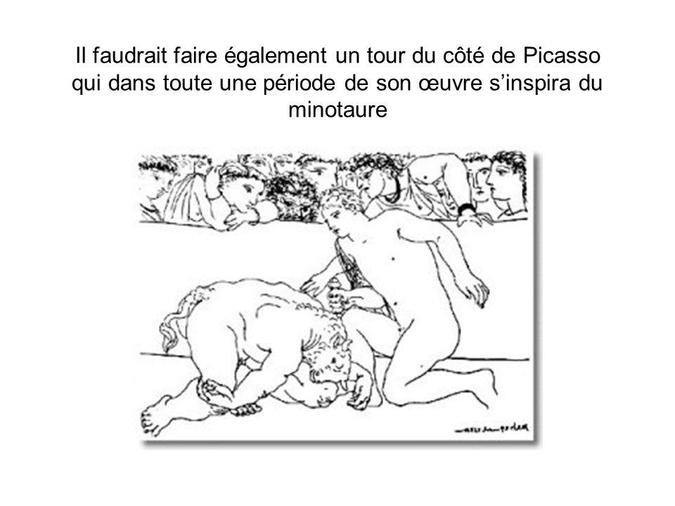 Il faudrait faire également un tour du côté de Picasso qui dans toute une période de son œuvre s'inspira du minotaure