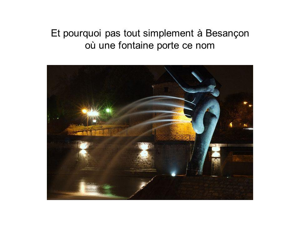 Et pourquoi pas tout simplement à Besançon où une fontaine porte ce nom