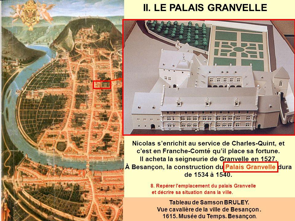 II. LE PALAIS GRANVELLE Nicolas s'enrichit au service de Charles-Quint, et c est en Franche-Comté qu'il place sa fortune.