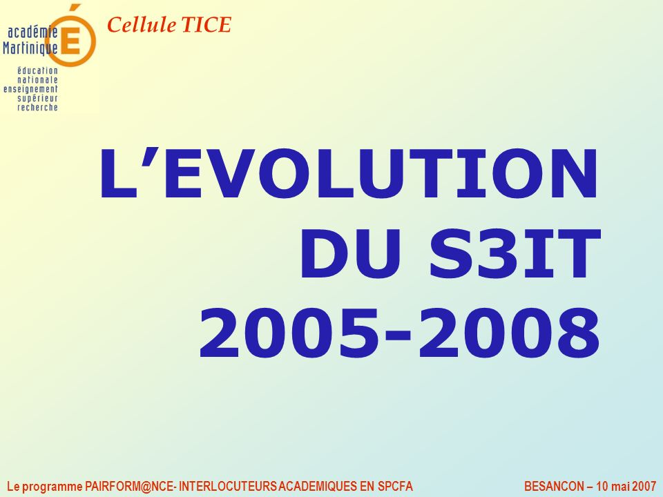 L'EVOLUTION DU S3IT 2005-2008 Le programme PAIRFORM@NCE- INTERLOCUTEURS ACADEMIQUES EN SPCFA.
