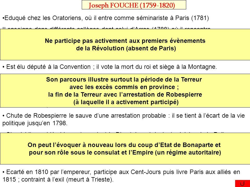 Joseph FOUCHE (1759-1820)Eduqué chez les Oratoriens, où il entre comme séminariste à Paris (1781)