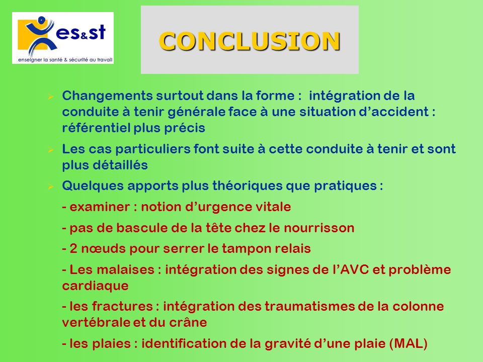 CONCLUSION Changements surtout dans la forme : intégration de la conduite à tenir générale face à une situation d'accident : référentiel plus précis.