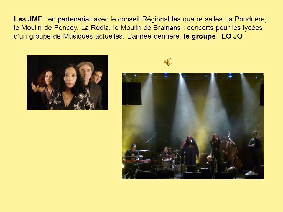 Les JMF : en partenariat avec le conseil Régional les quatre salles La Poudrière, le Moulin de Poncey, La Rodia, le Moulin de Brainans : concerts pour les lycées d'un groupe de Musiques actuelles.
