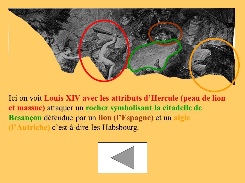 Ici on voit Louis XIV avec les attributs d'Hercule (peau de lion et massue) attaquer un rocher symbolisant la citadelle de Besançon défendue par un lion (l'Espagne) et un aigle (l'Autriche) c'est-à-dire les Habsbourg.