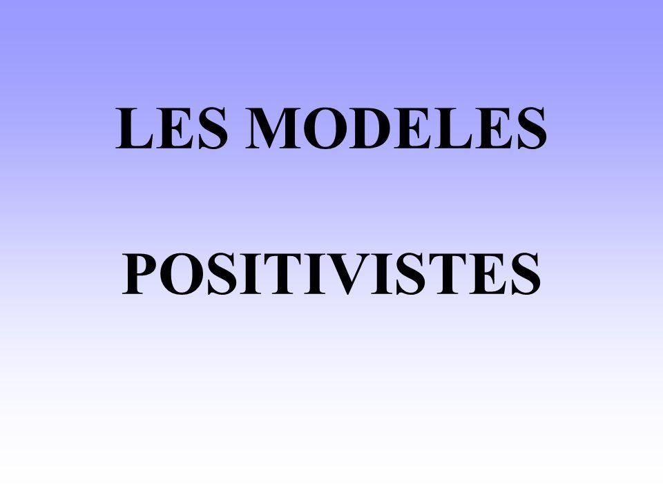 LES MODELES POSITIVISTES