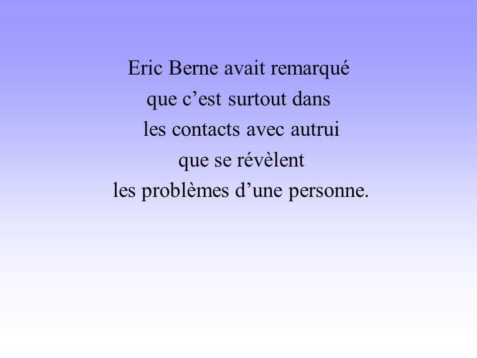 Eric Berne avait remarqué que c'est surtout dans