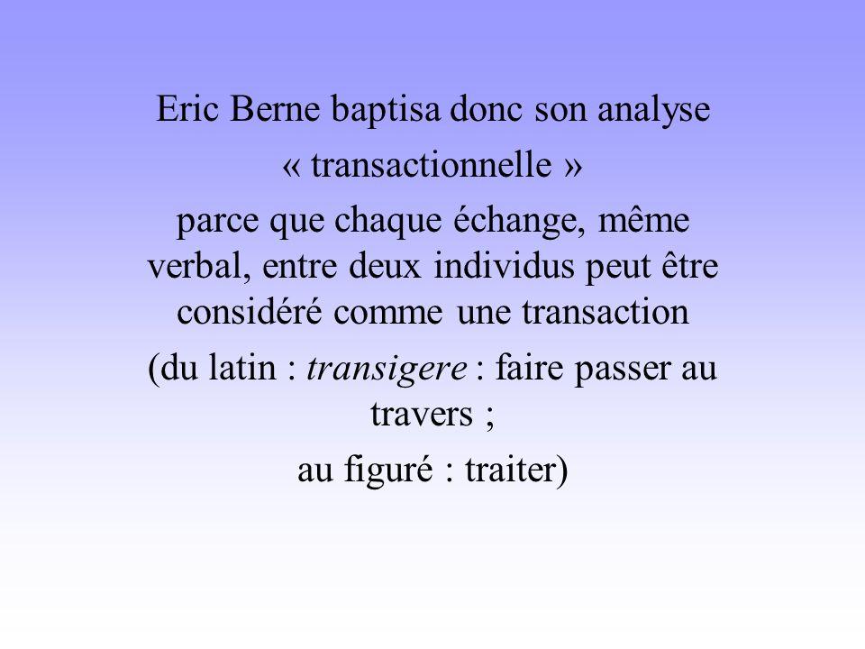 Eric Berne baptisa donc son analyse « transactionnelle »