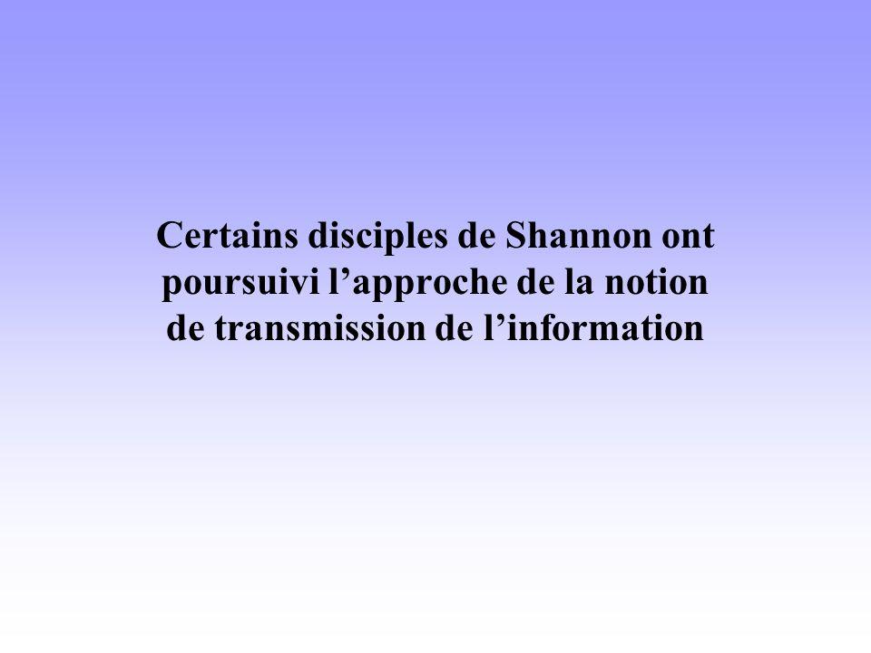 Certains disciples de Shannon ont poursuivi l'approche de la notion de transmission de l'information