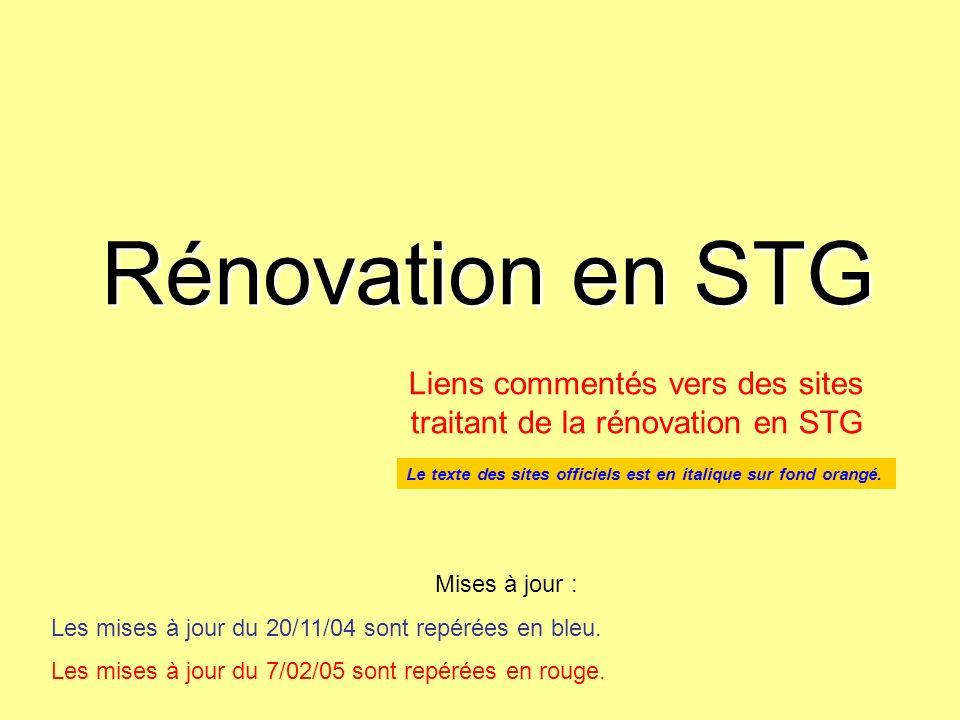 Rénovation en STG Liens commentés vers des sites traitant de la rénovation en STG. Le texte des sites officiels est en italique sur fond orangé.