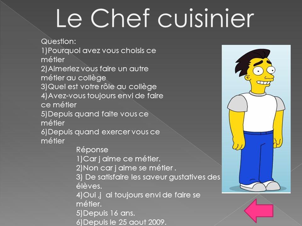Le Chef cuisinier Question: 1)Pourquoi avez vous choisis ce métier