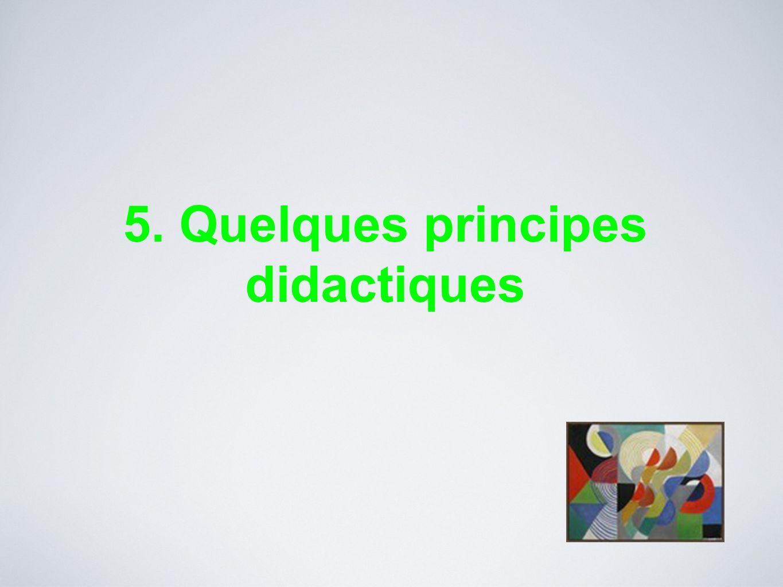 5. Quelques principes didactiques