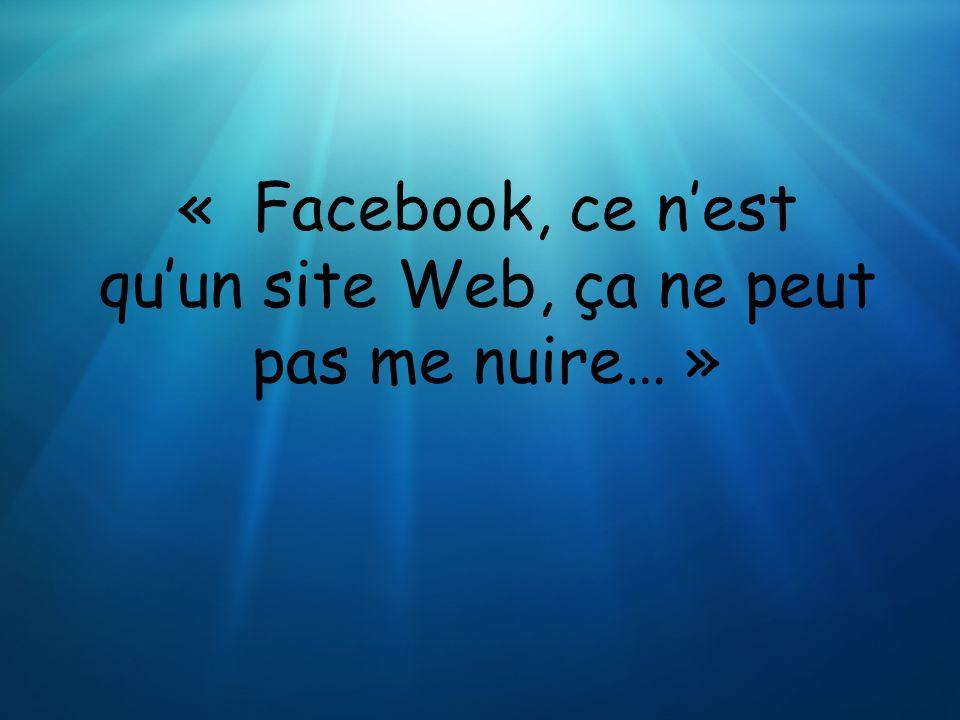« Facebook, ce n'est qu'un site Web, ça ne peut pas me nuire… »