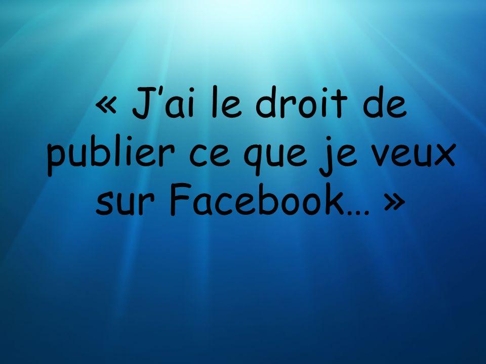 « J'ai le droit de publier ce que je veux sur Facebook… »