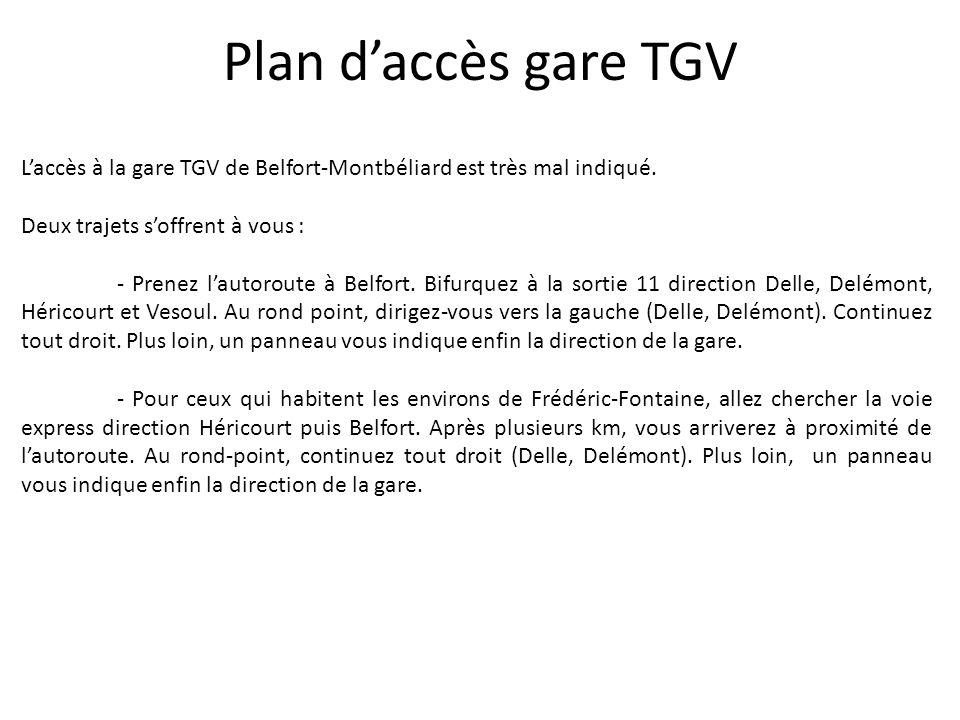 Plan d'accès gare TGV L'accès à la gare TGV de Belfort-Montbéliard est très mal indiqué. Deux trajets s'offrent à vous :