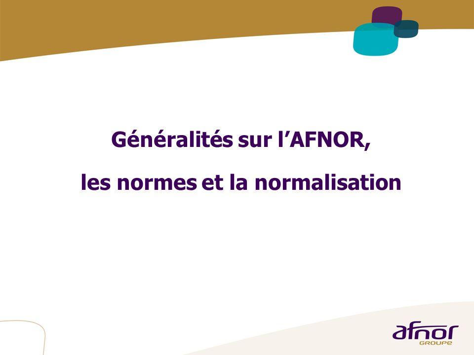 Généralités sur l'AFNOR, les normes et la normalisation