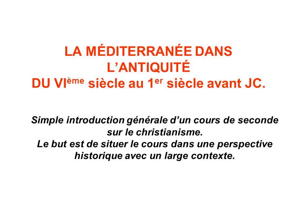 LA MÉDITERRANÉE DANS L'ANTIQUITÉ DU VIème siècle au 1er siècle avant JC.