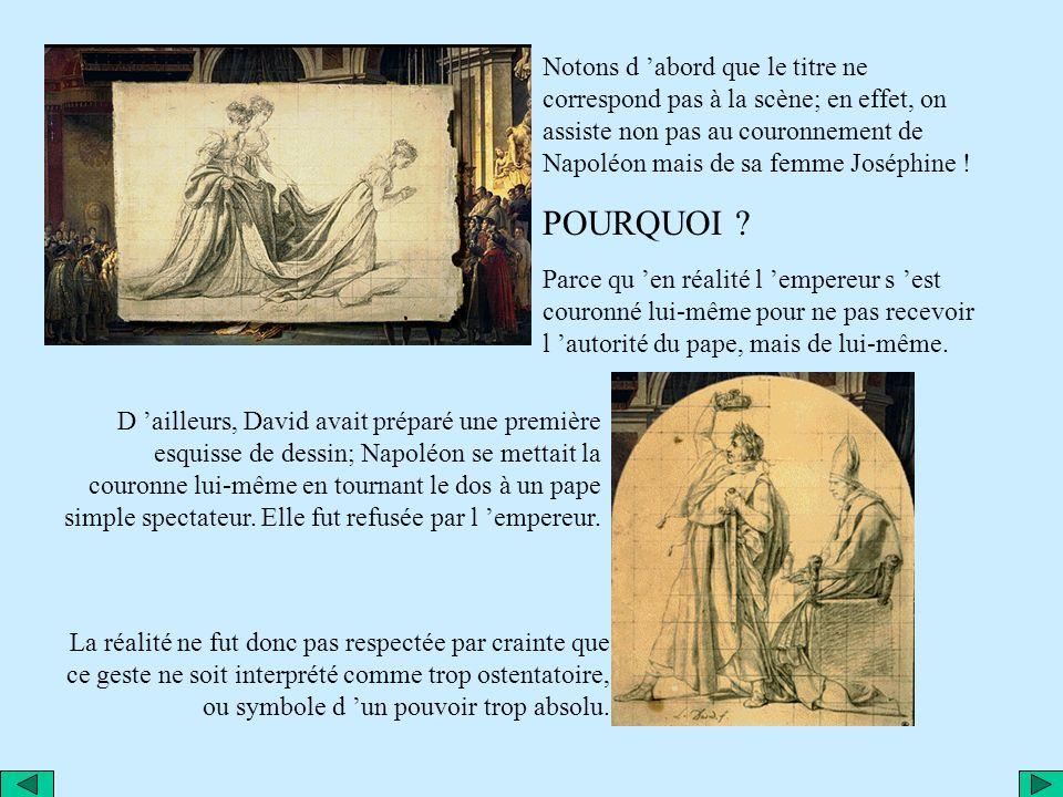 Notons d 'abord que le titre ne correspond pas à la scène; en effet, on assiste non pas au couronnement de Napoléon mais de sa femme Joséphine !