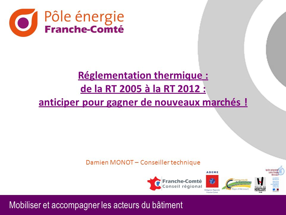 Réglementation thermique : de la RT 2005 à la RT 2012 : anticiper pour gagner de nouveaux marchés .