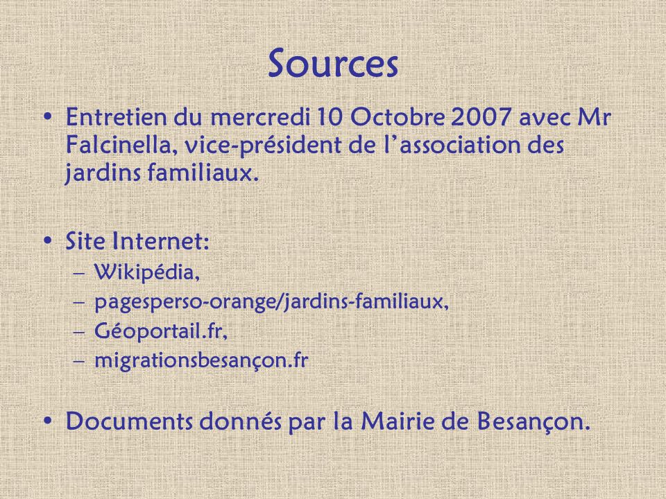 SourcesEntretien du mercredi 10 Octobre 2007 avec Mr Falcinella, vice-président de l'association des jardins familiaux.